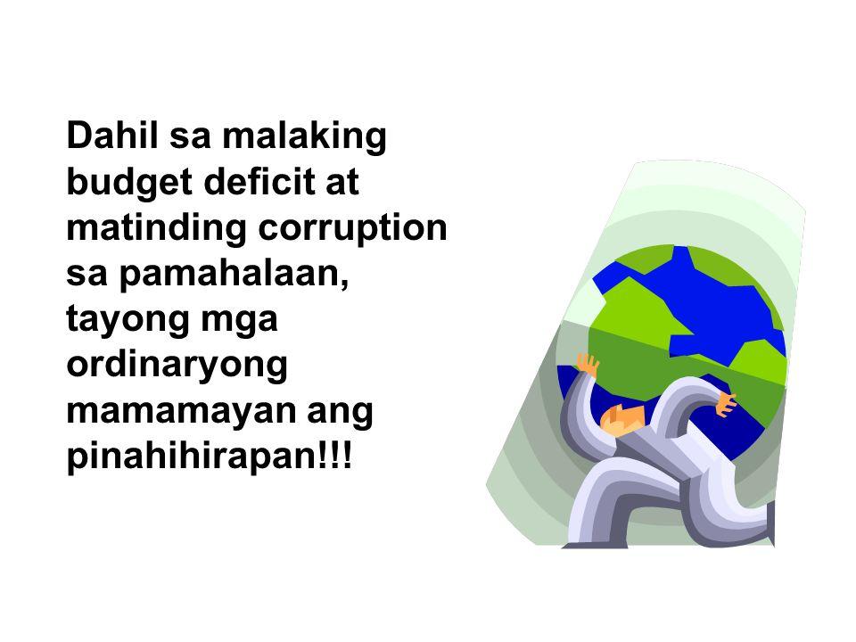 Dahil sa malaking budget deficit at matinding corruption sa pamahalaan, tayong mga ordinaryong mamamayan ang pinahihirapan!!!