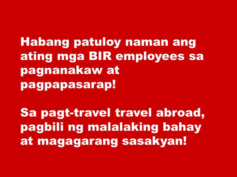 Habang patuloy naman ang ating mga BIR employees sa pagnanakaw at pagpapasarap!