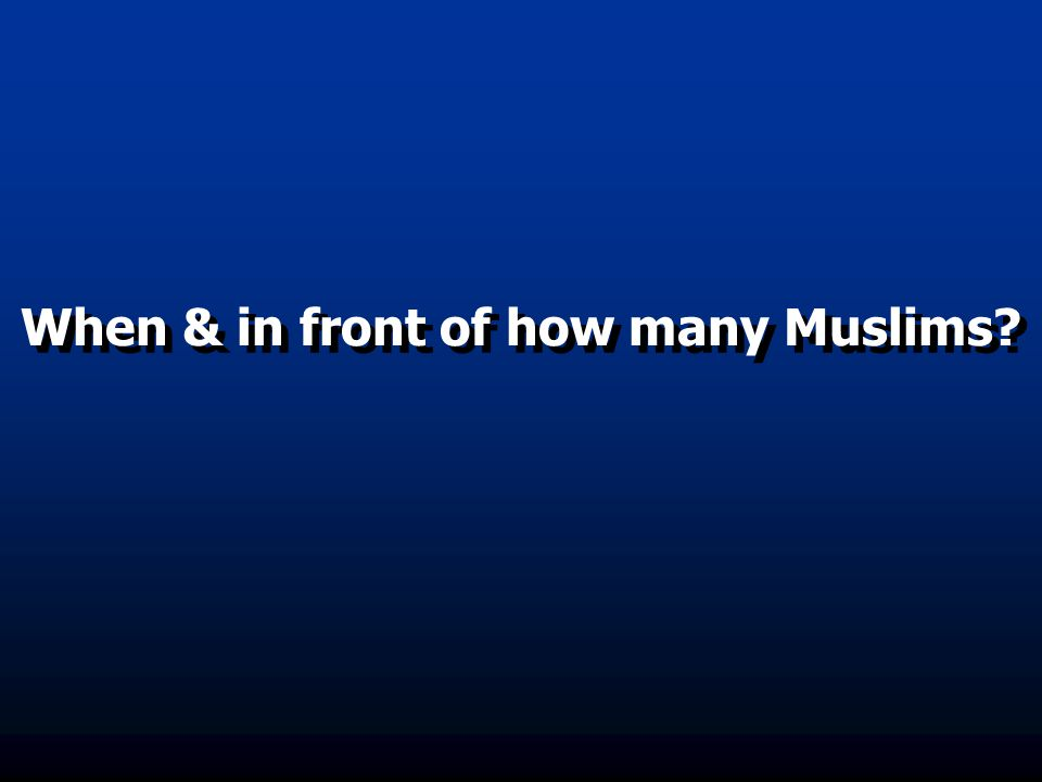 When & in front of how many Muslims
