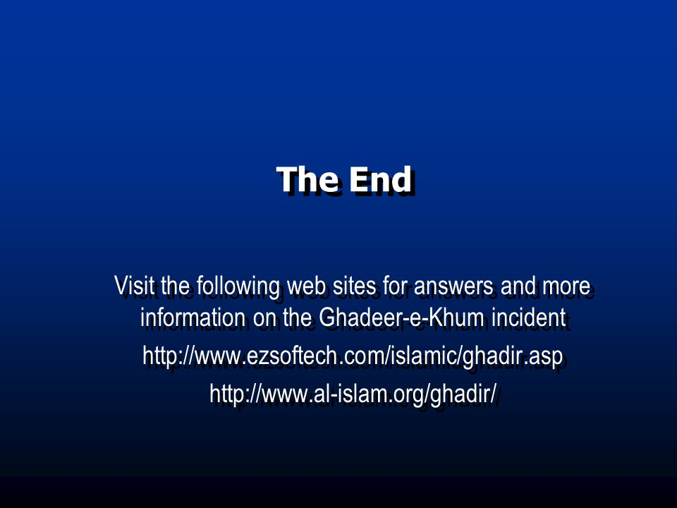 The End Visit the following web sites for answers and more information on the Ghadeer-e-Khum incident.