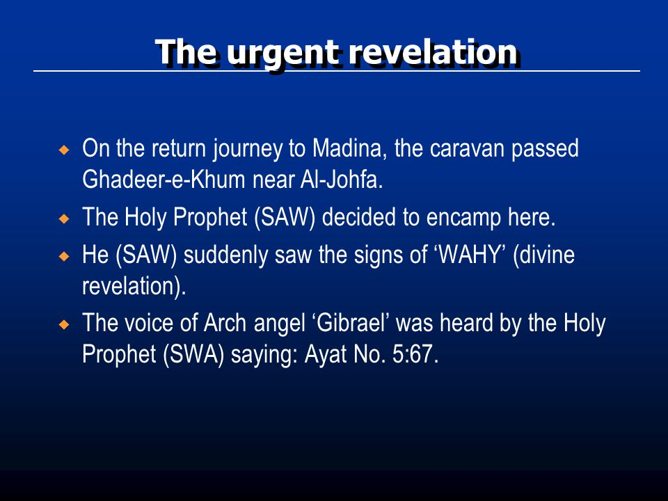 The urgent revelation On the return journey to Madina, the caravan passed Ghadeer-e-Khum near Al-Johfa.