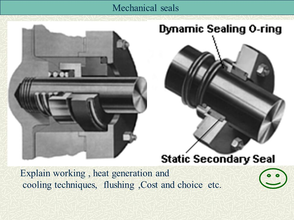 Mechanical seals Explain working , heat generation and.