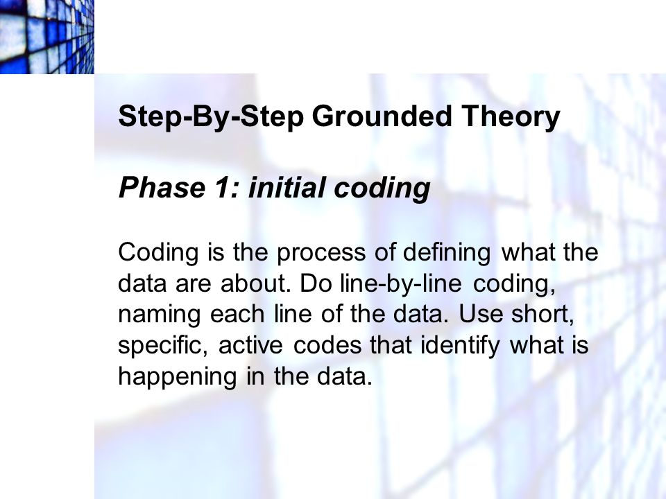 Step-By-Step Grounded Theory Phase 1: initial coding