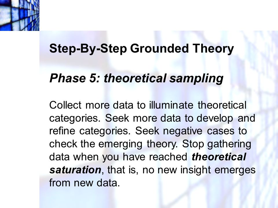 Step-By-Step Grounded Theory Phase 5: theoretical sampling