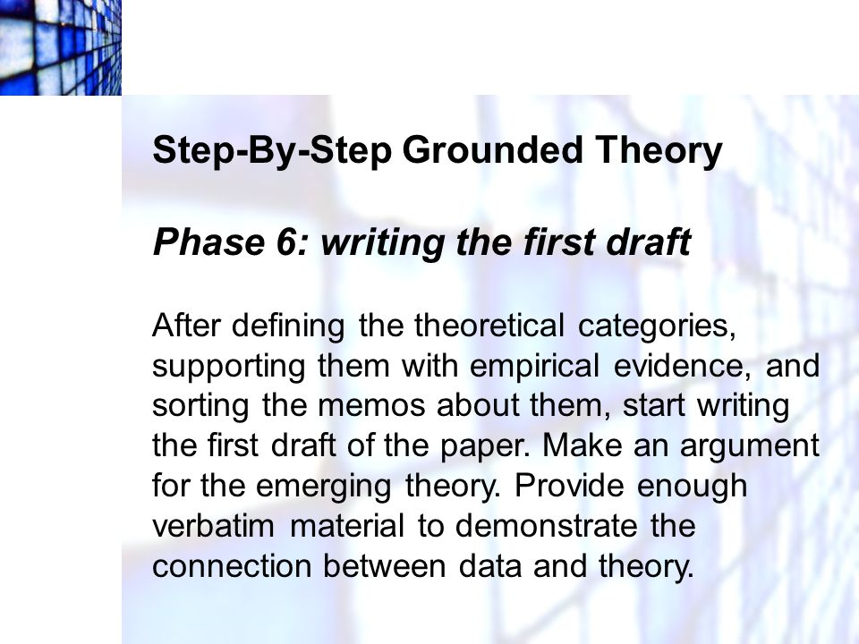 Step-By-Step Grounded Theory Phase 6: writing the first draft