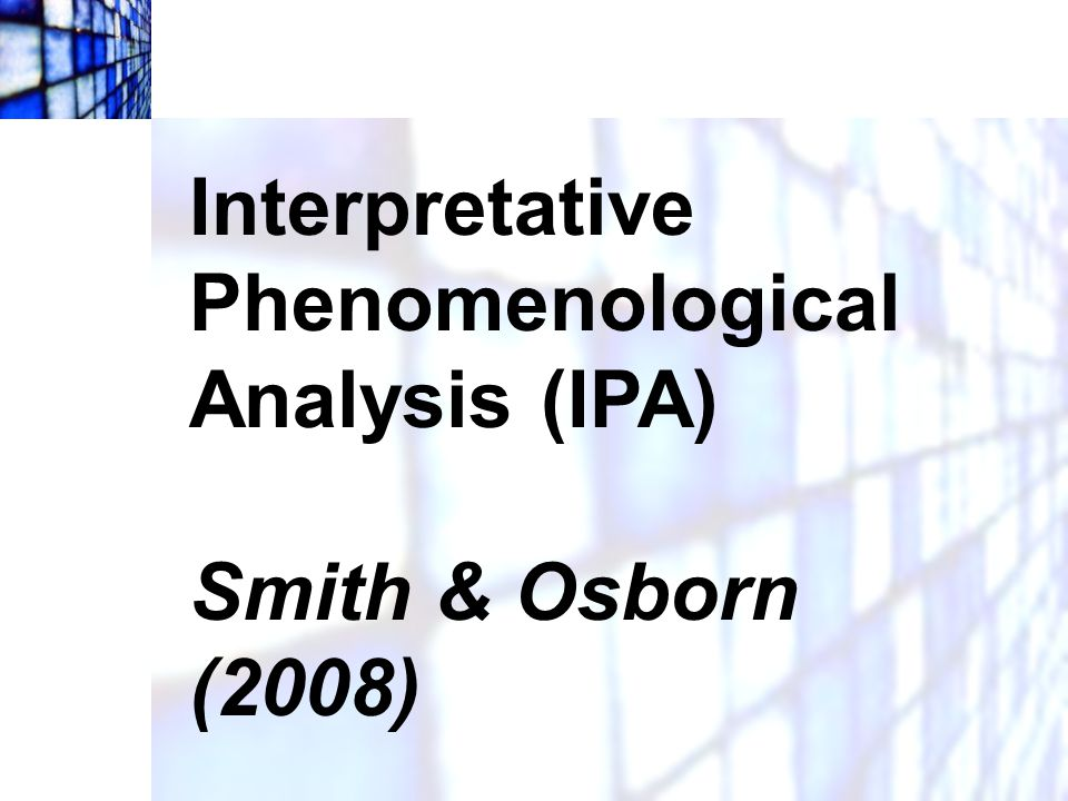 Interpretative Phenomenological Analysis (IPA)