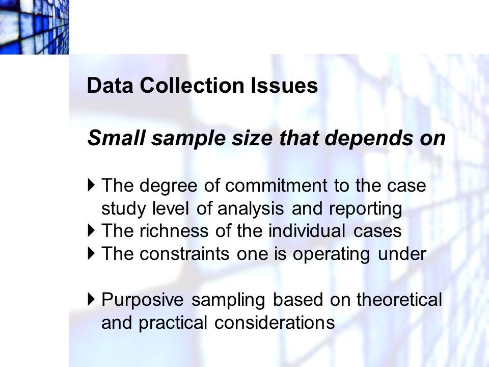 Data Collection Issues Small sample size that depends on
