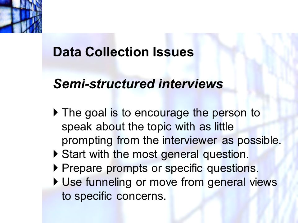 Data Collection Issues Semi-structured interviews