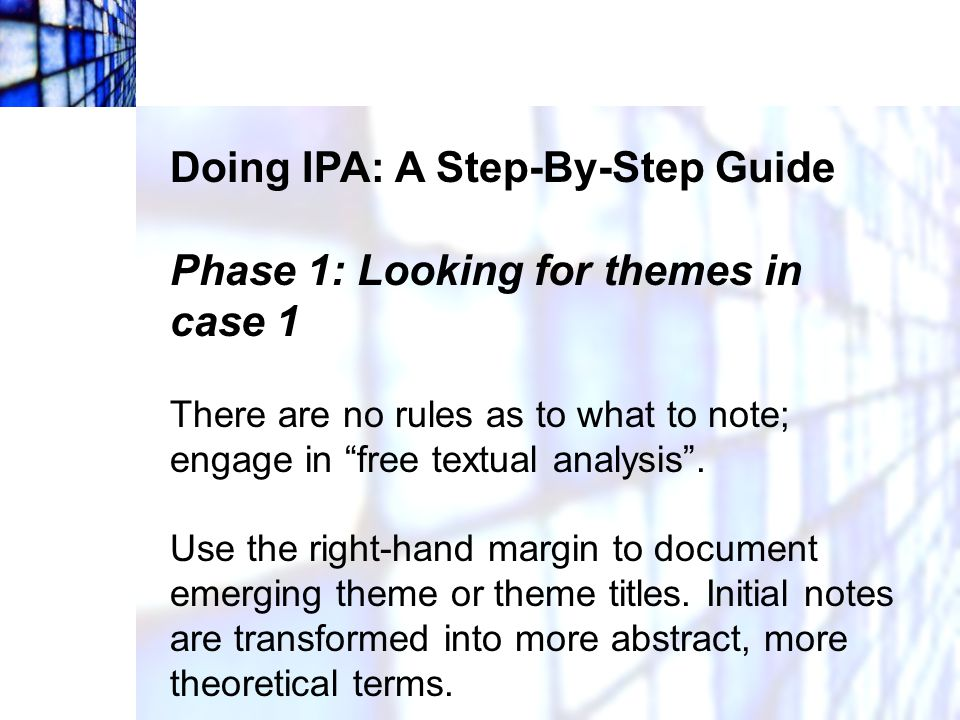 Doing IPA: A Step-By-Step Guide Phase 1: Looking for themes in case 1