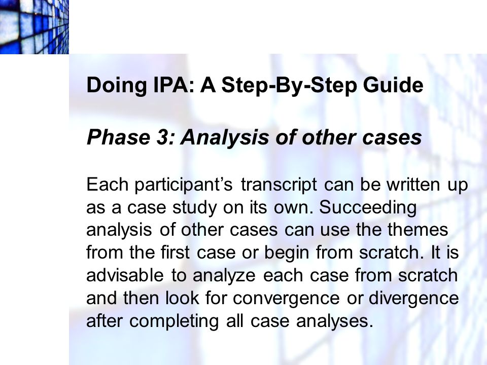 Doing IPA: A Step-By-Step Guide Phase 3: Analysis of other cases