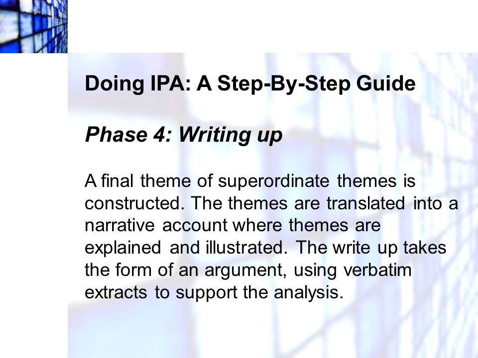Doing IPA: A Step-By-Step Guide Phase 4: Writing up
