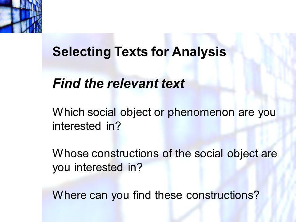 Selecting Texts for Analysis Find the relevant text