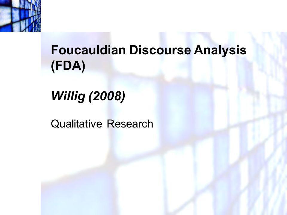 Foucauldian Discourse Analysis (FDA) Willig (2008)