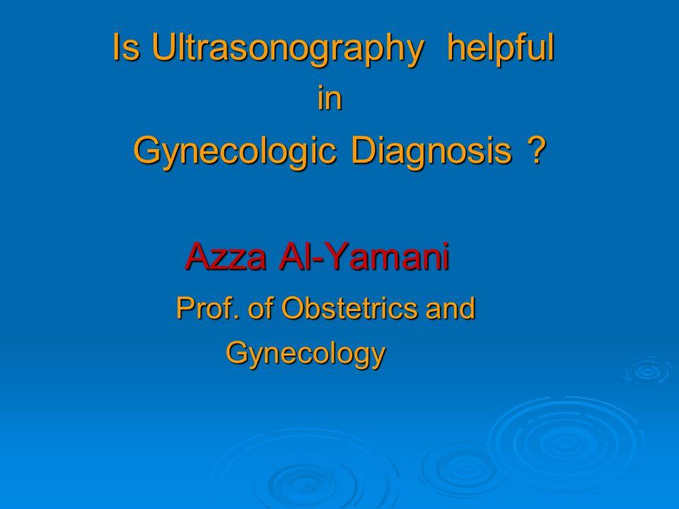 Is Ultrasonography helpful Gynecologic Diagnosis Azza Al-Yamani