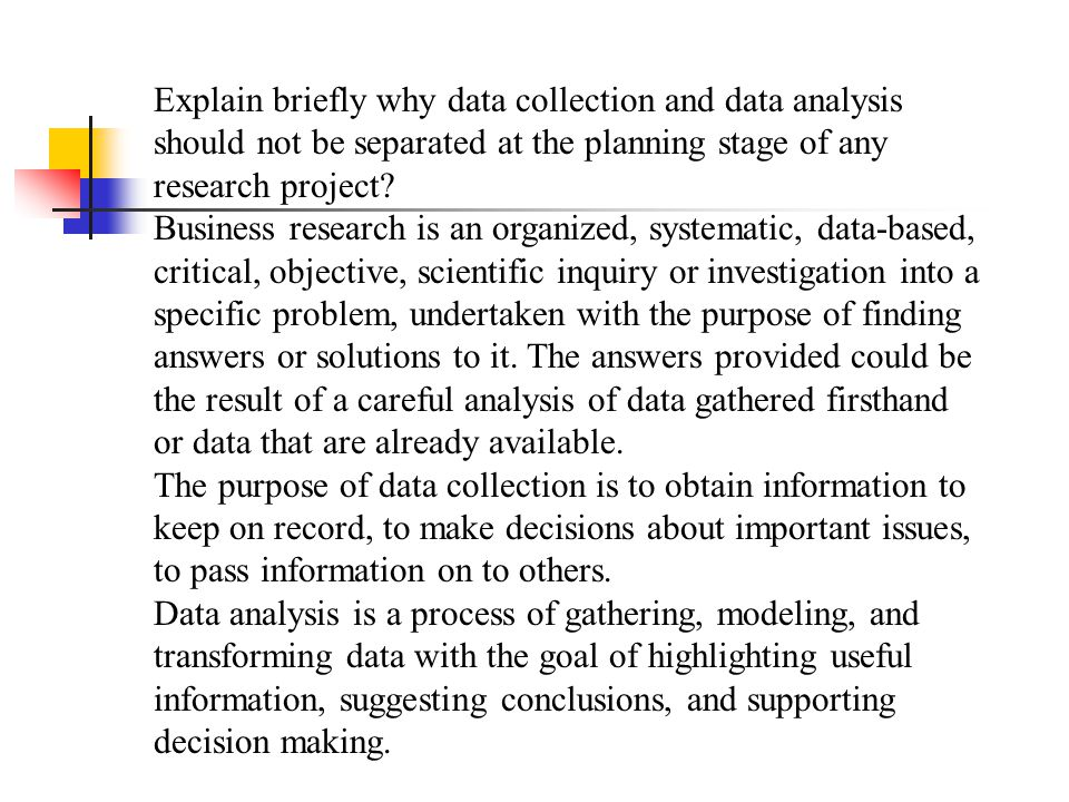 Explain briefly why data collection and data analysis should not be separated at the planning stage of any research project