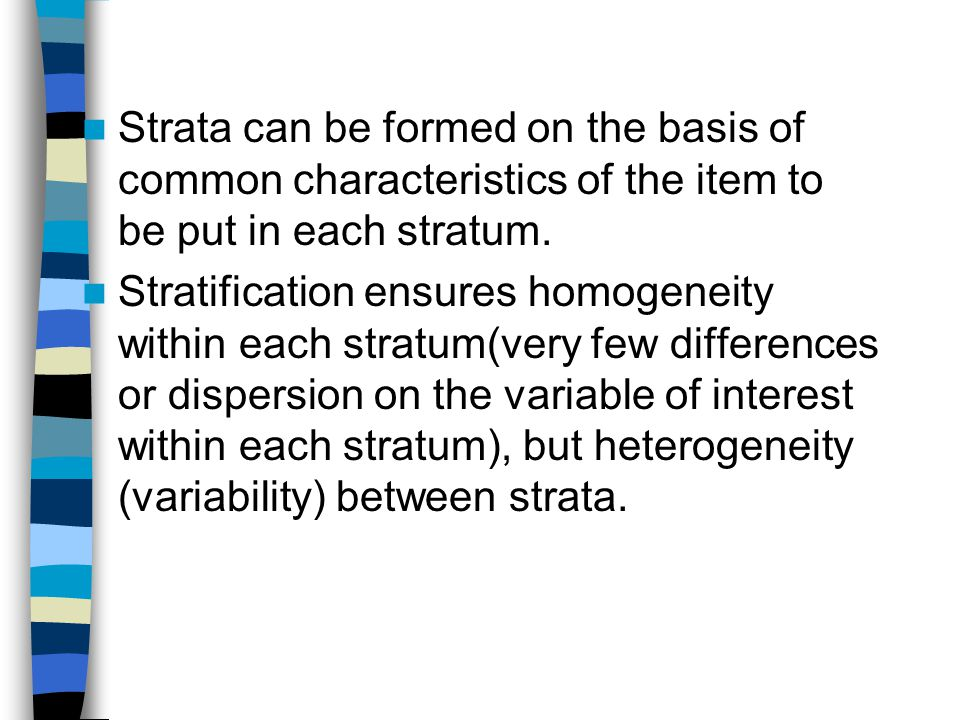 Strata can be formed on the basis of common characteristics of the item to be put in each stratum.