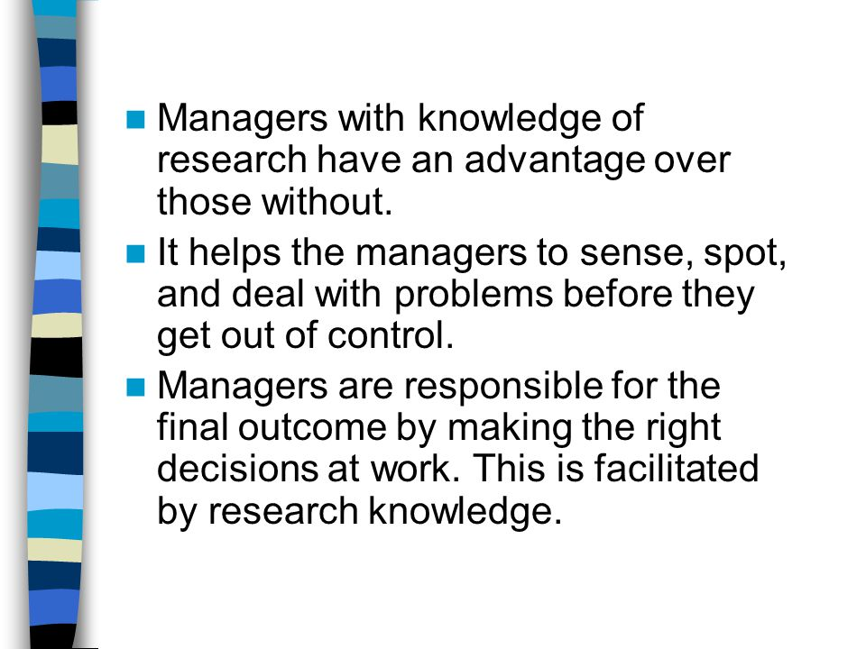 Managers with knowledge of research have an advantage over those without.