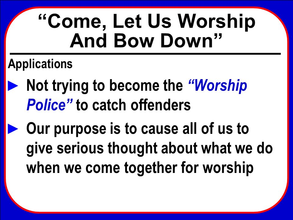 Not trying to become the Worship Police to catch offenders