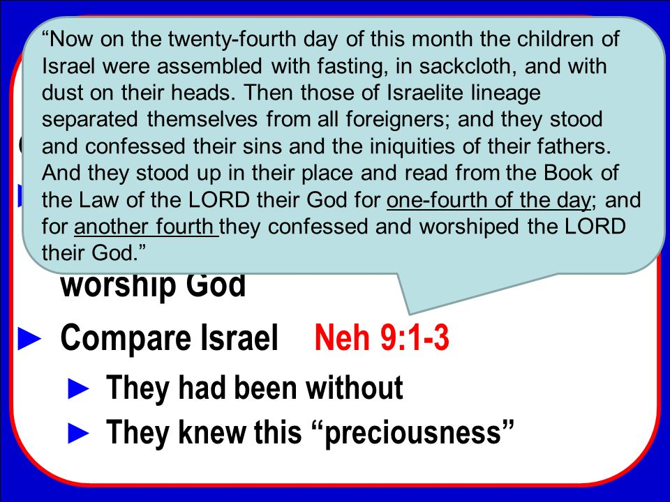 Now on the twenty-fourth day of this month the children of Israel were assembled with fasting, in sackcloth, and with dust on their heads. Then those of Israelite lineage separated themselves from all foreigners; and they stood and confessed their sins and the iniquities of their fathers. And they stood up in their place and read from the Book of the Law of the LORD their God for one-fourth of the day; and for another fourth they confessed and worshiped the LORD their God.