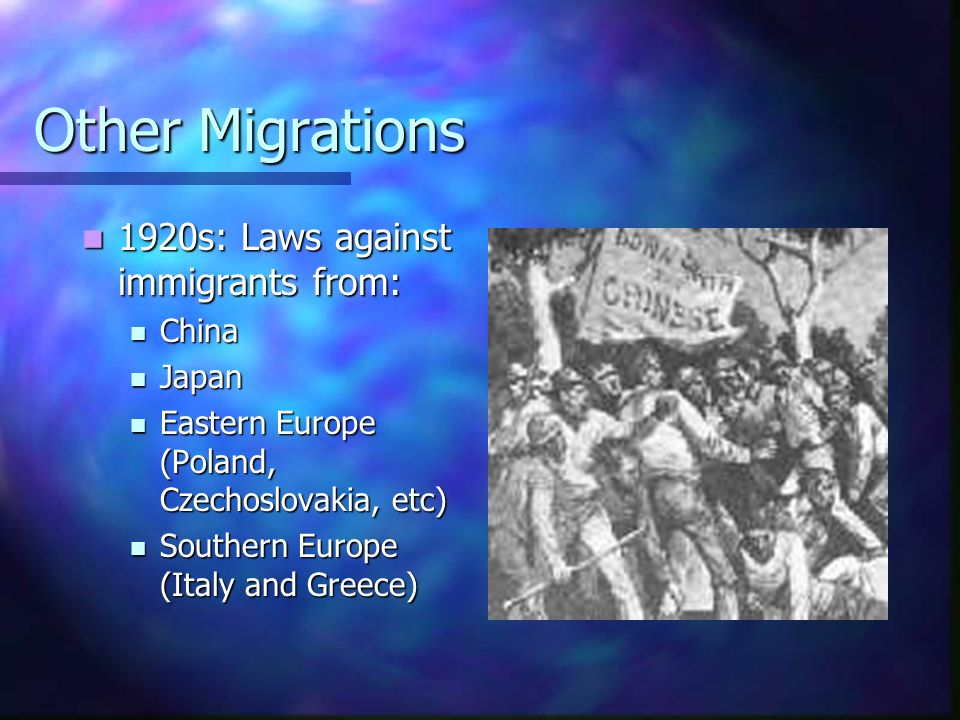 Other Migrations 1920s: Laws against immigrants from: China Japan