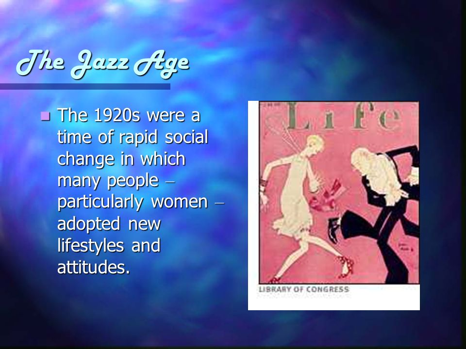 The Jazz Age The 1920s were a time of rapid social change in which many people – particularly women – adopted new lifestyles and attitudes.