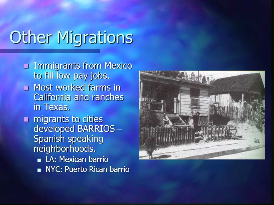 Other Migrations Immigrants from Mexico to fill low pay jobs.