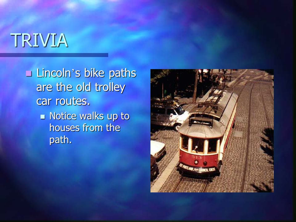 TRIVIA Lincoln's bike paths are the old trolley car routes.