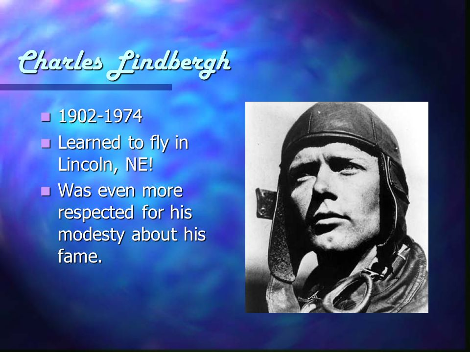 Charles Lindbergh 1902-1974 Learned to fly in Lincoln, NE!