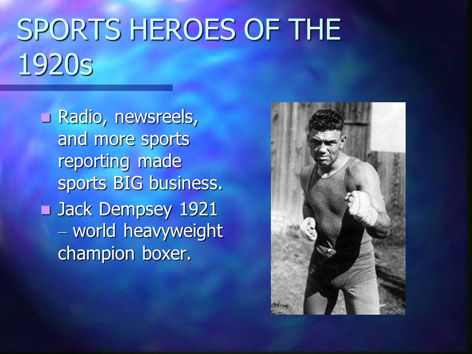 SPORTS HEROES OF THE 1920s Radio, newsreels, and more sports reporting made sports BIG business.
