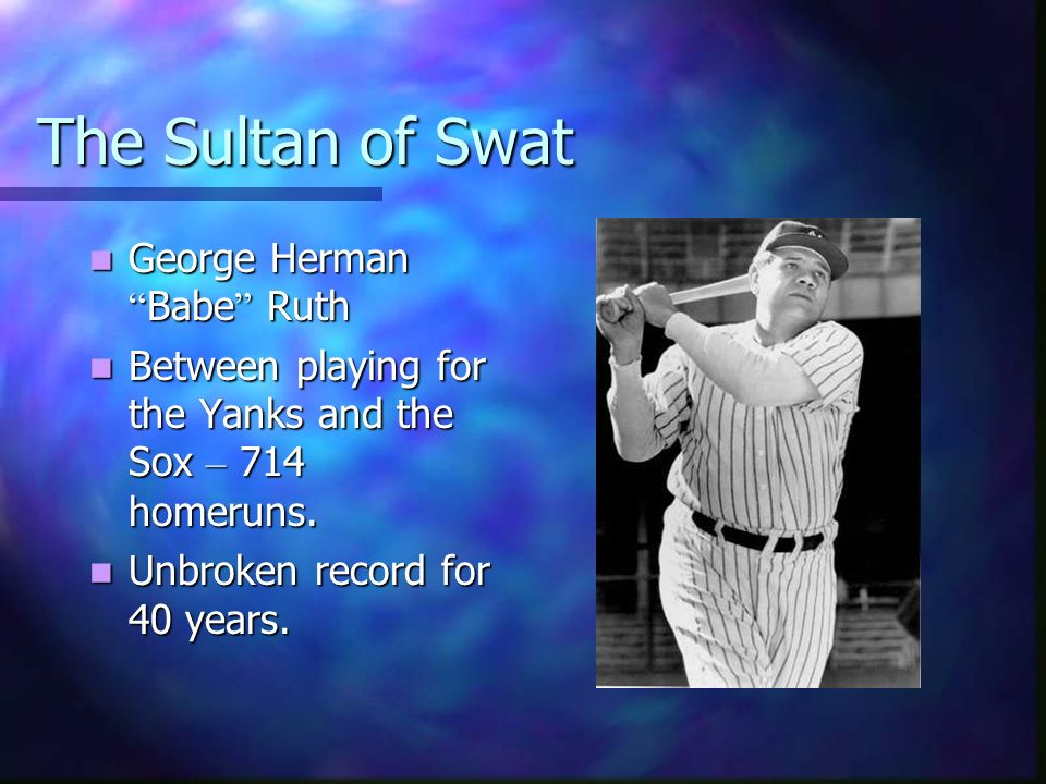 The Sultan of Swat George Herman Babe Ruth