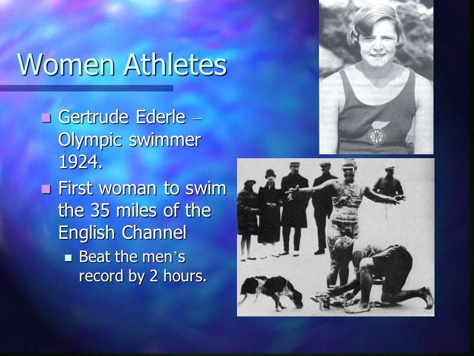 Women Athletes Gertrude Ederle – Olympic swimmer 1924.