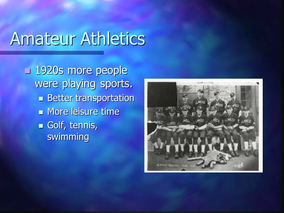 Amateur Athletics 1920s more people were playing sports.
