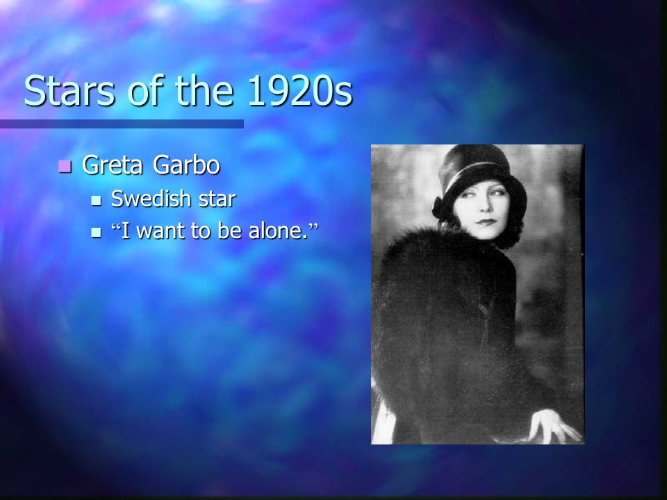 Stars of the 1920s Greta Garbo Swedish star I want to be alone.