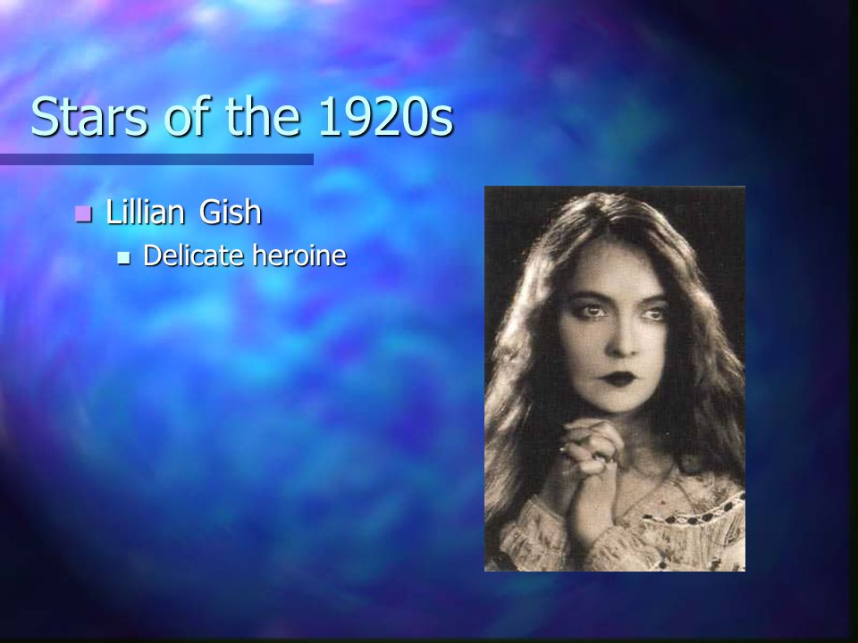 Stars of the 1920s Lillian Gish Delicate heroine