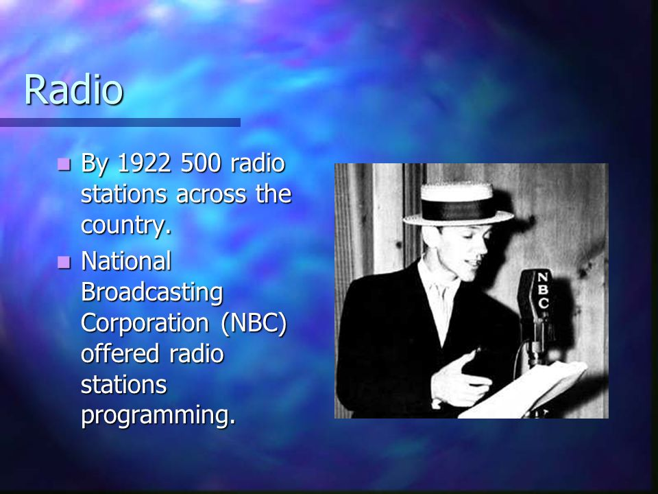 Radio By 1922 500 radio stations across the country.