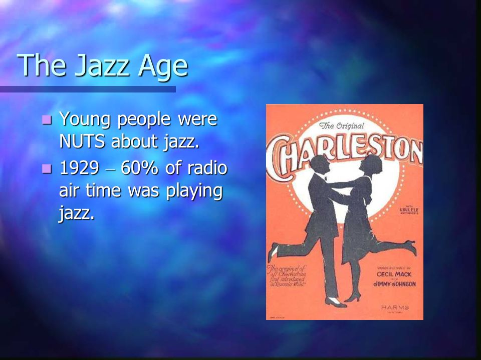 The Jazz Age Young people were NUTS about jazz.