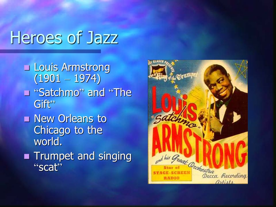 Heroes of Jazz Louis Armstrong (1901 – 1974) Satchmo and The Gift