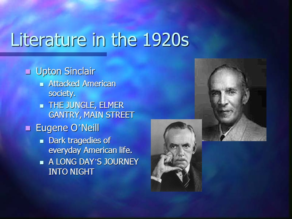 Literature in the 1920s Upton Sinclair Eugene O'Neill
