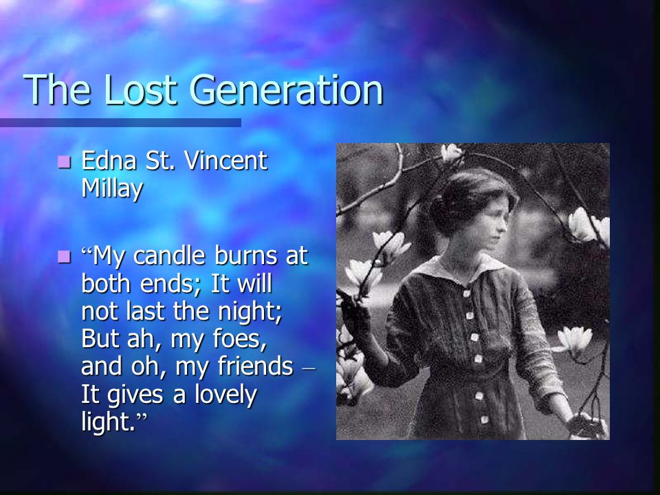 The Lost Generation Edna St. Vincent Millay