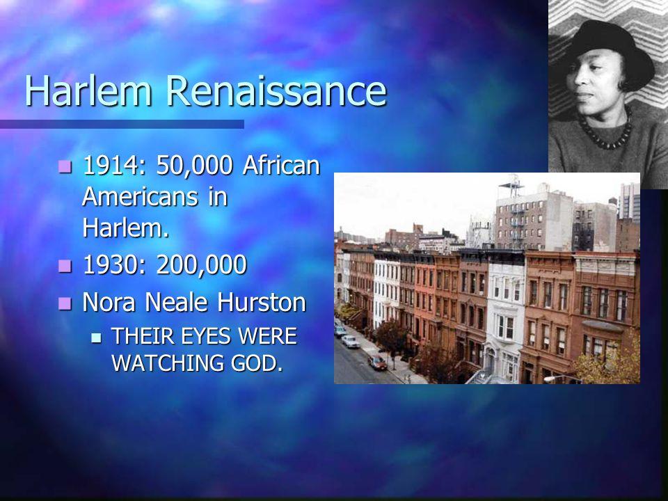 Harlem Renaissance 1914: 50,000 African Americans in Harlem.