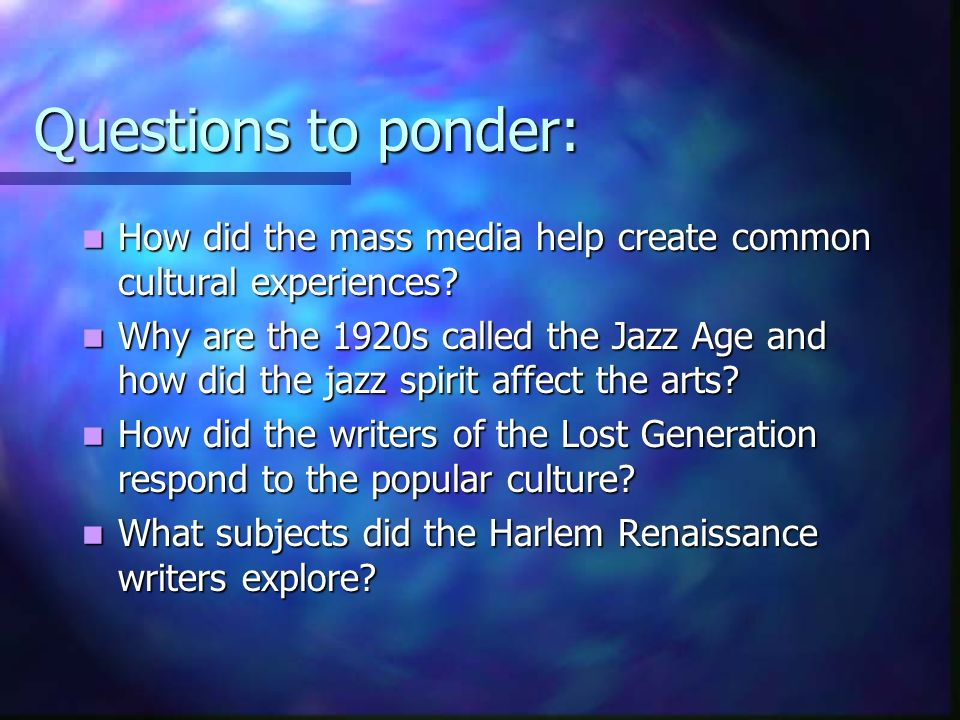 Questions to ponder: How did the mass media help create common cultural experiences