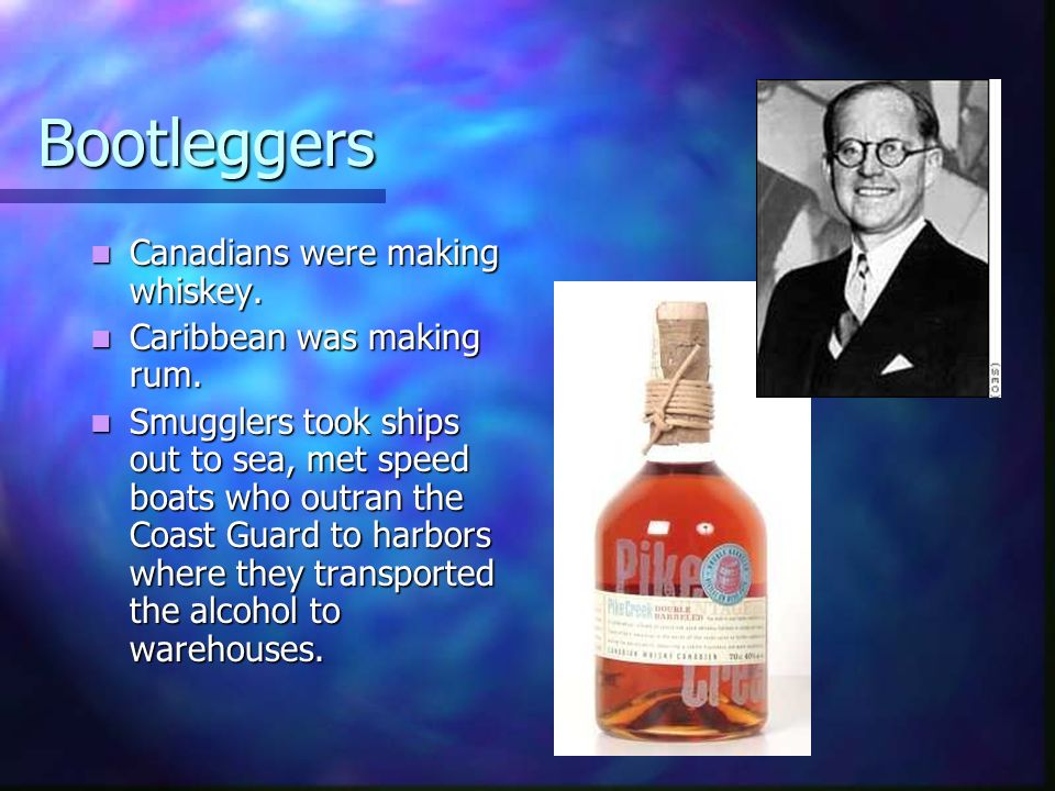 Bootleggers Canadians were making whiskey. Caribbean was making rum.