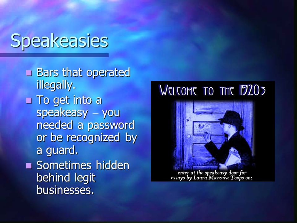 Speakeasies Bars that operated illegally.