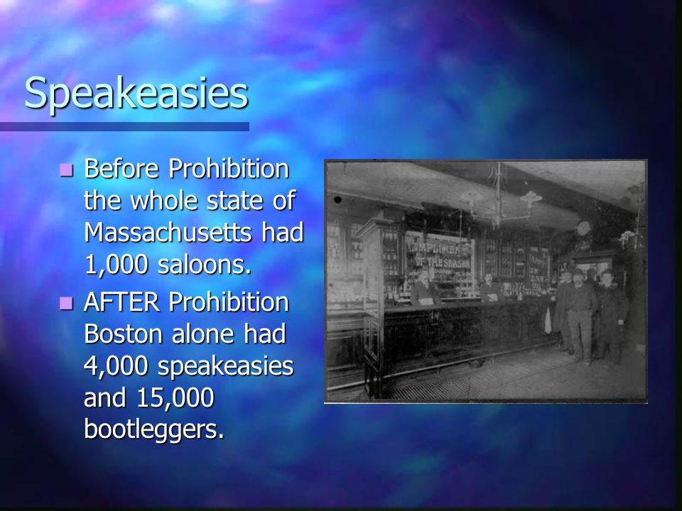 Speakeasies Before Prohibition the whole state of Massachusetts had 1,000 saloons.