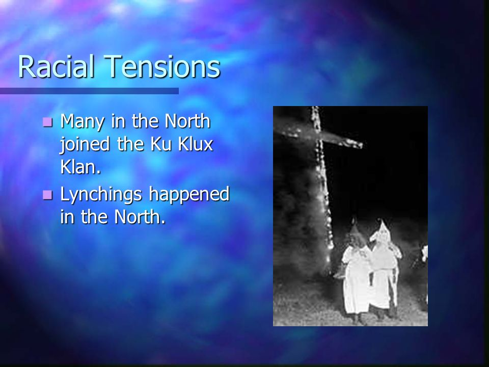 Racial Tensions Many in the North joined the Ku Klux Klan.