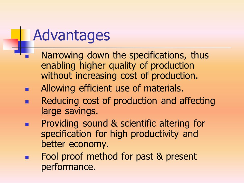 Advantages Narrowing down the specifications, thus enabling higher quality of production without increasing cost of production.