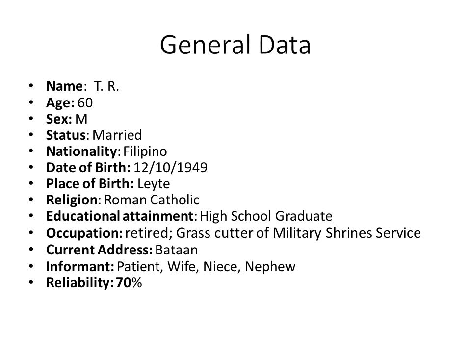 General Data Current Address: Bataan Name: T. R. Age: 60 Sex: M