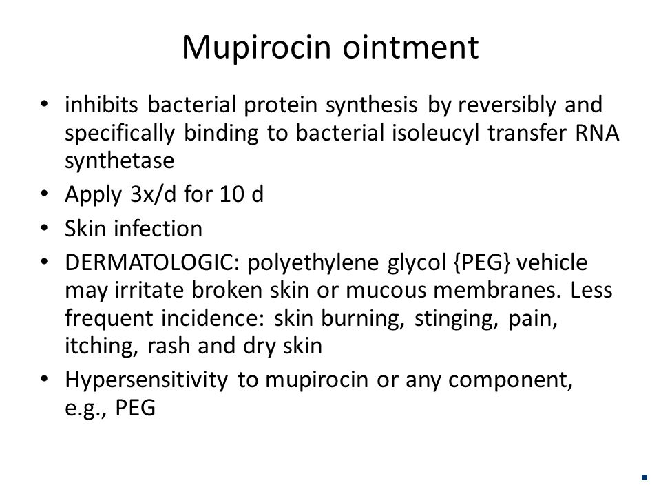 Mupirocin ointment inhibits bacterial protein synthesis by reversibly and specifically binding to bacterial isoleucyl transfer RNA synthetase.