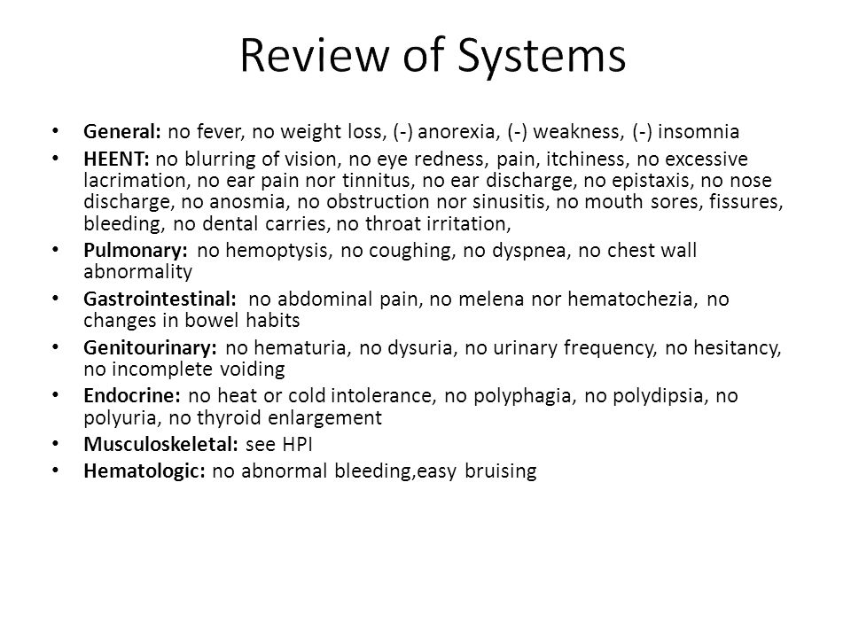 Review of Systems General: no fever, no weight loss, (-) anorexia, (-) weakness, (-) insomnia.