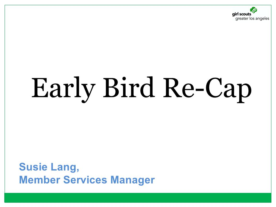 Early Bird Re-Cap Susie Lang, Member Services Manager